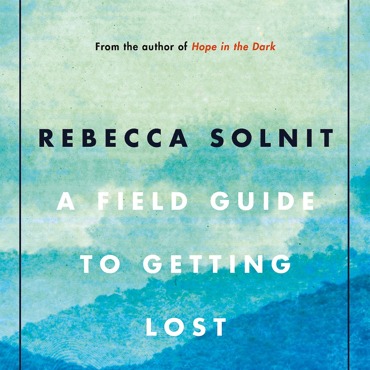 An excerpt of the front cover of paperback version of 'A Field Guide to Getting Lost